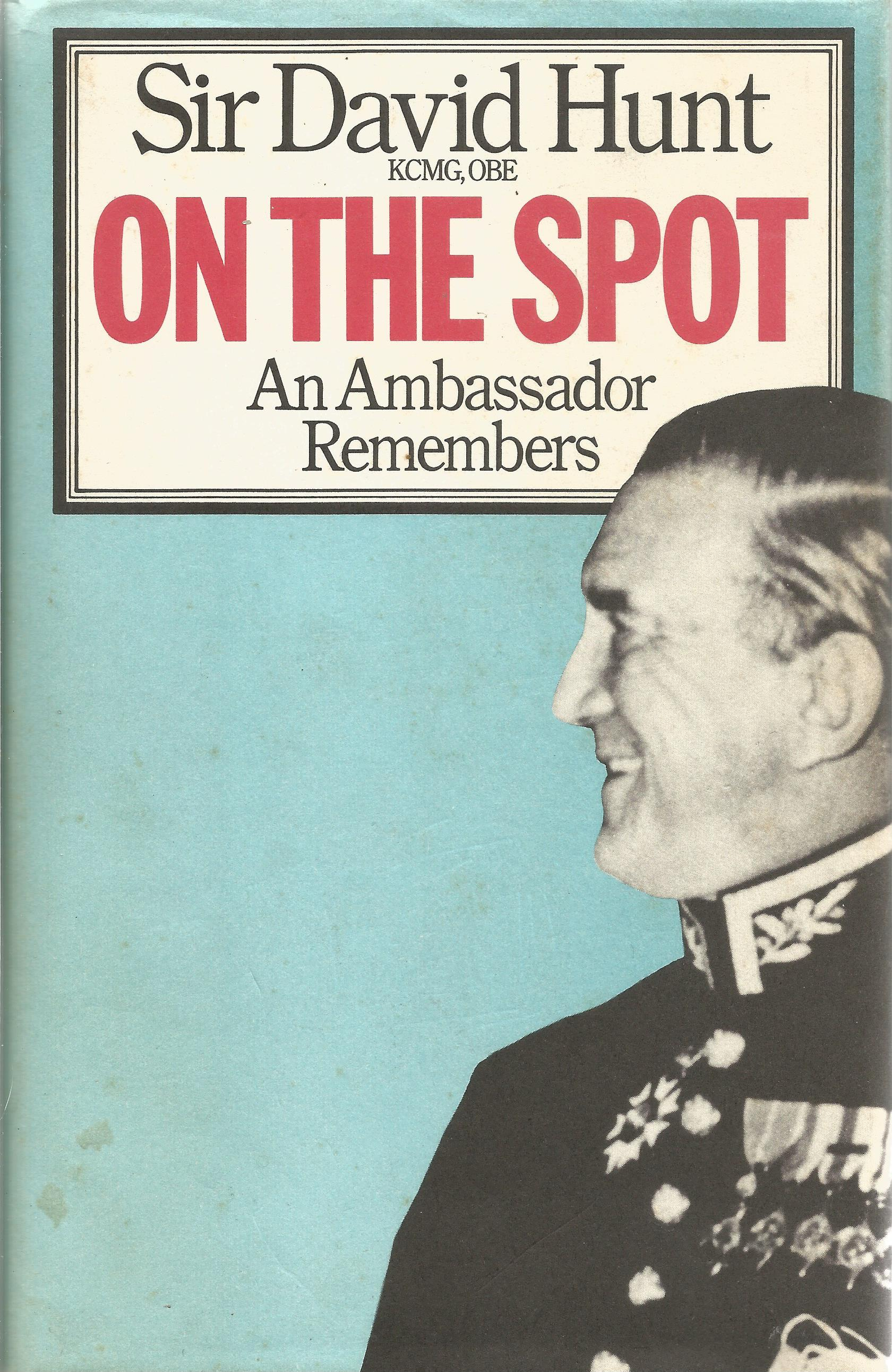 Sir David Hunt Hardback Book On the Spot signed by the Author on the First Page and dated 30th