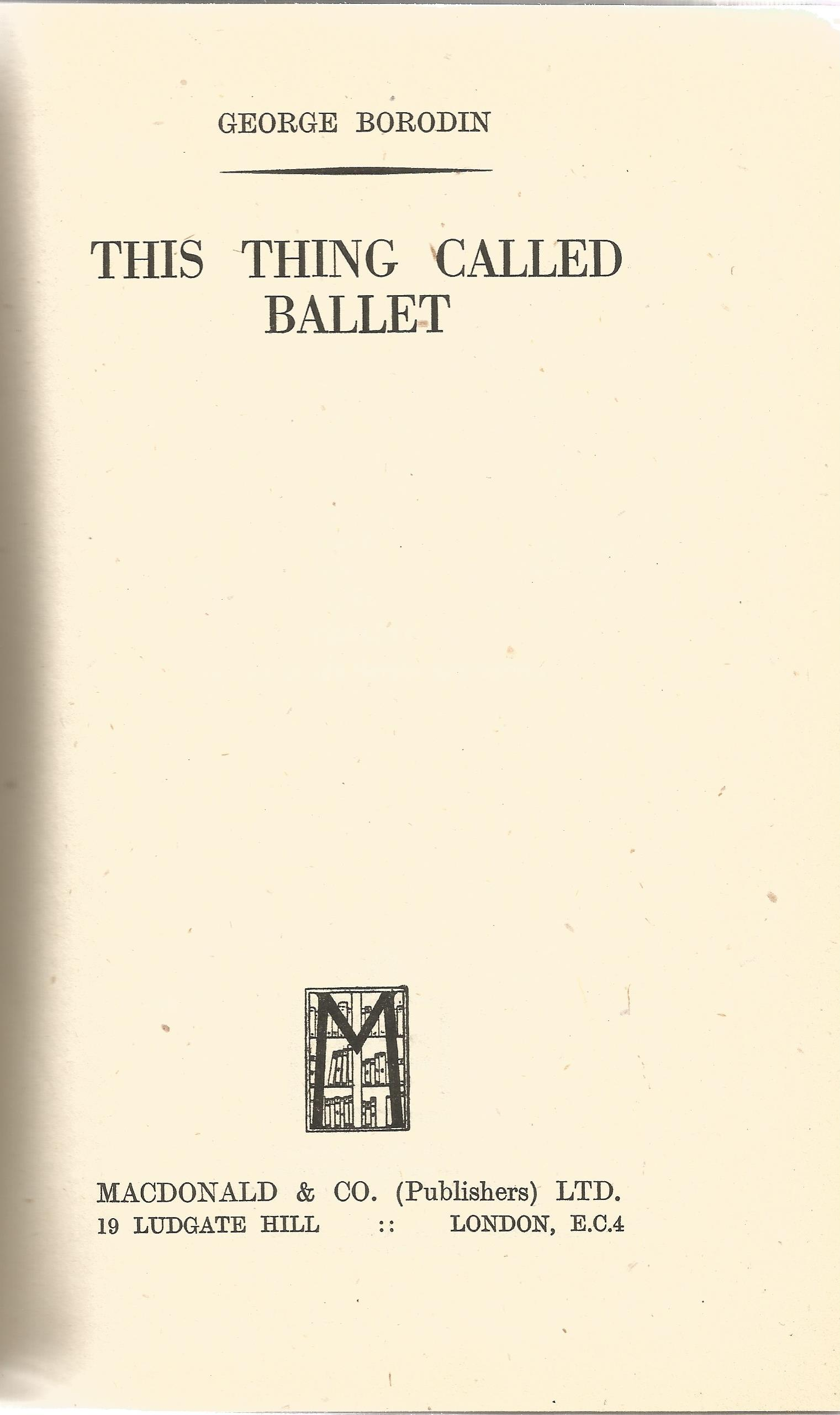 Hardback Book This Thing Called Ballet by George Borodin published by Macdonald & Co (Publishers) - Image 2 of 3