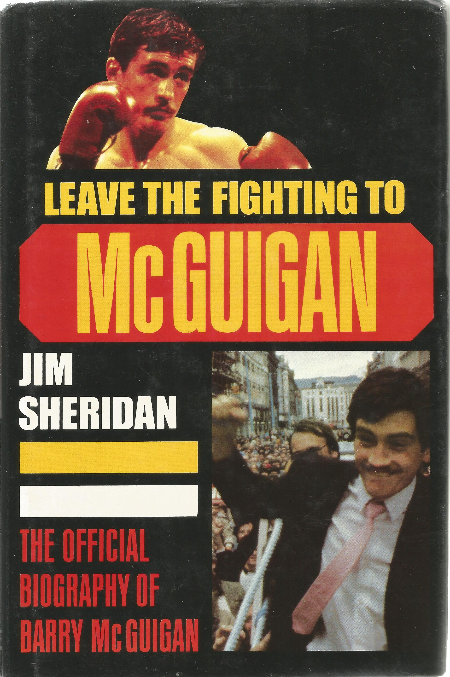 Jim Sheridan Hardback Book Leave the Fighting to McGuigan 1985 signed opposite the Title Page by