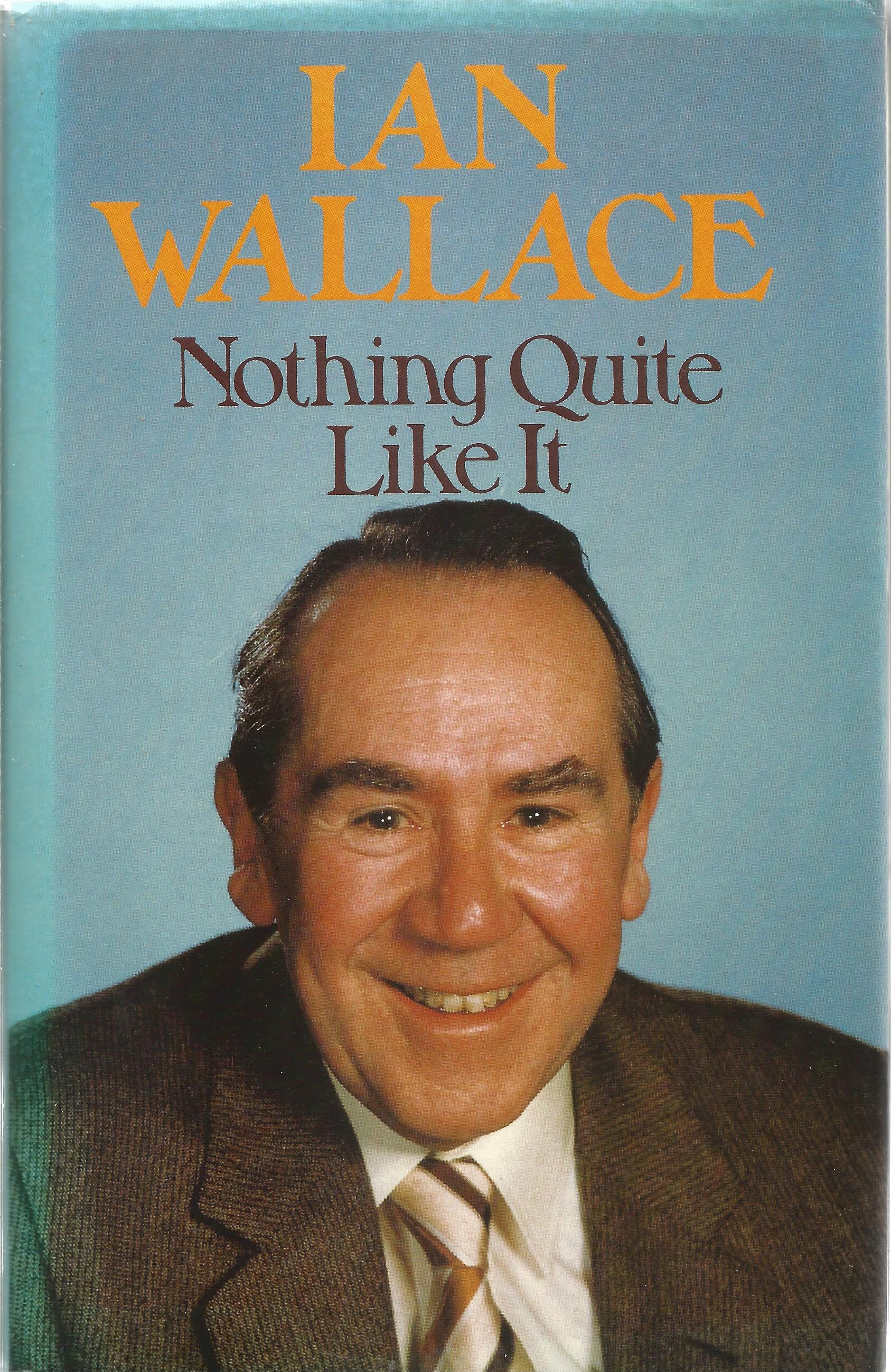 Ian Wallace Hardback Book Nothing Quite like it signed by the Author on the Title Page First Edition