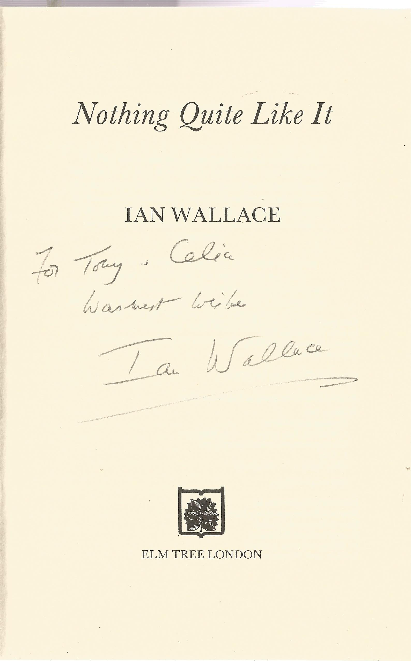 Ian Wallace Hardback Book Nothing Quite like it signed by the Author on the Title Page First Edition - Image 2 of 2