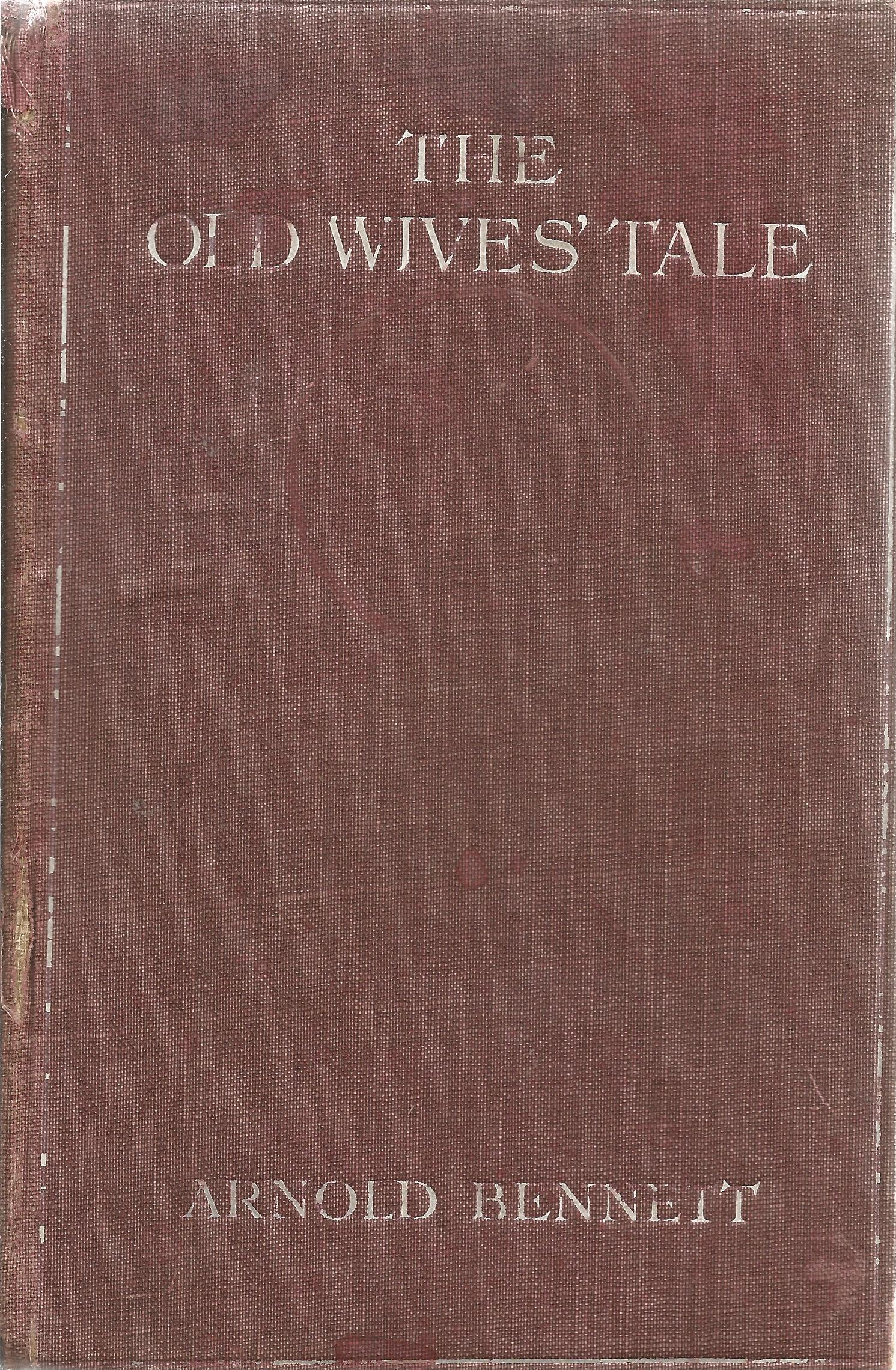 Hardback Book The Old Wives' Tale A Novel by Arnold Bennett 1908 First Edition published by