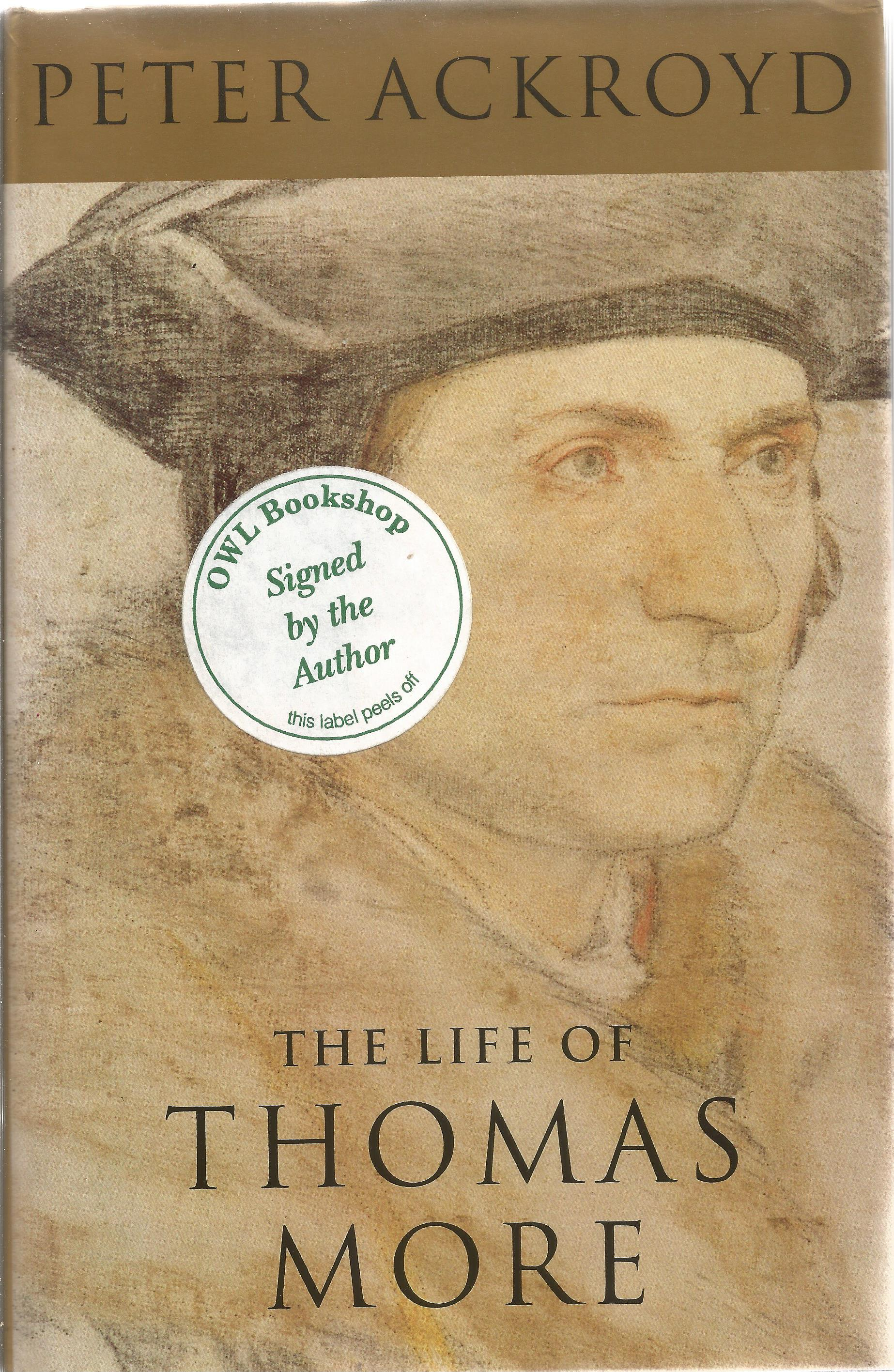 Peter Ackroyd Hardback Book The Life of Thomas More signed by the Author on the Title Page First
