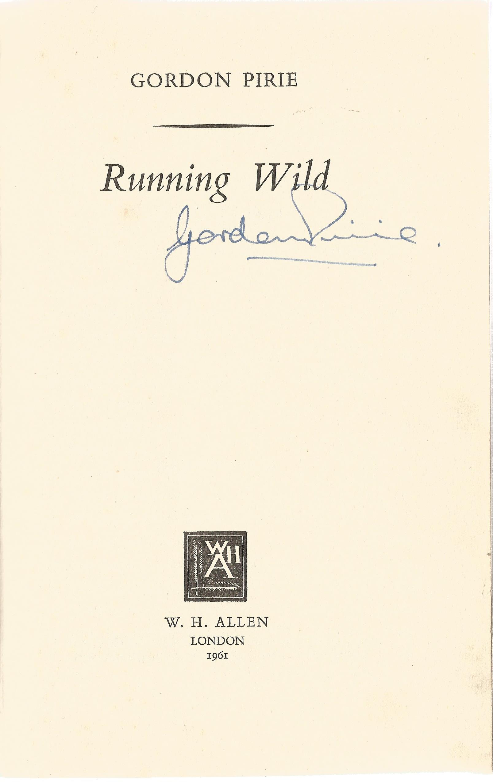 Gordon Pirie Hardback Book Running Wild His own Story 1961 signed by the Author on the Title Page - Image 2 of 2