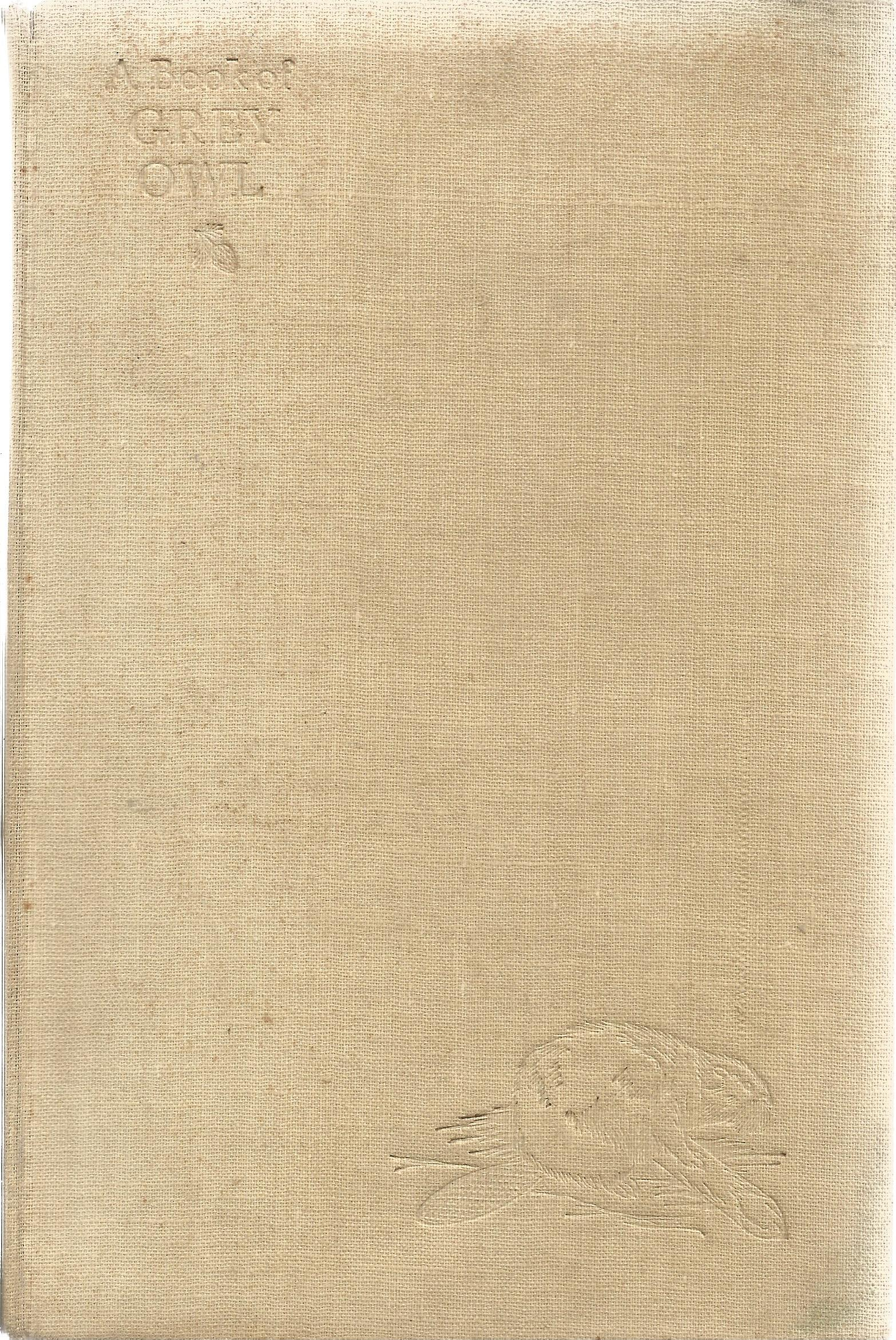 2 Hardback Books A Book of Grey Owl by E E Reynolds & Grey Owl and the Beaver by Harper Cory First