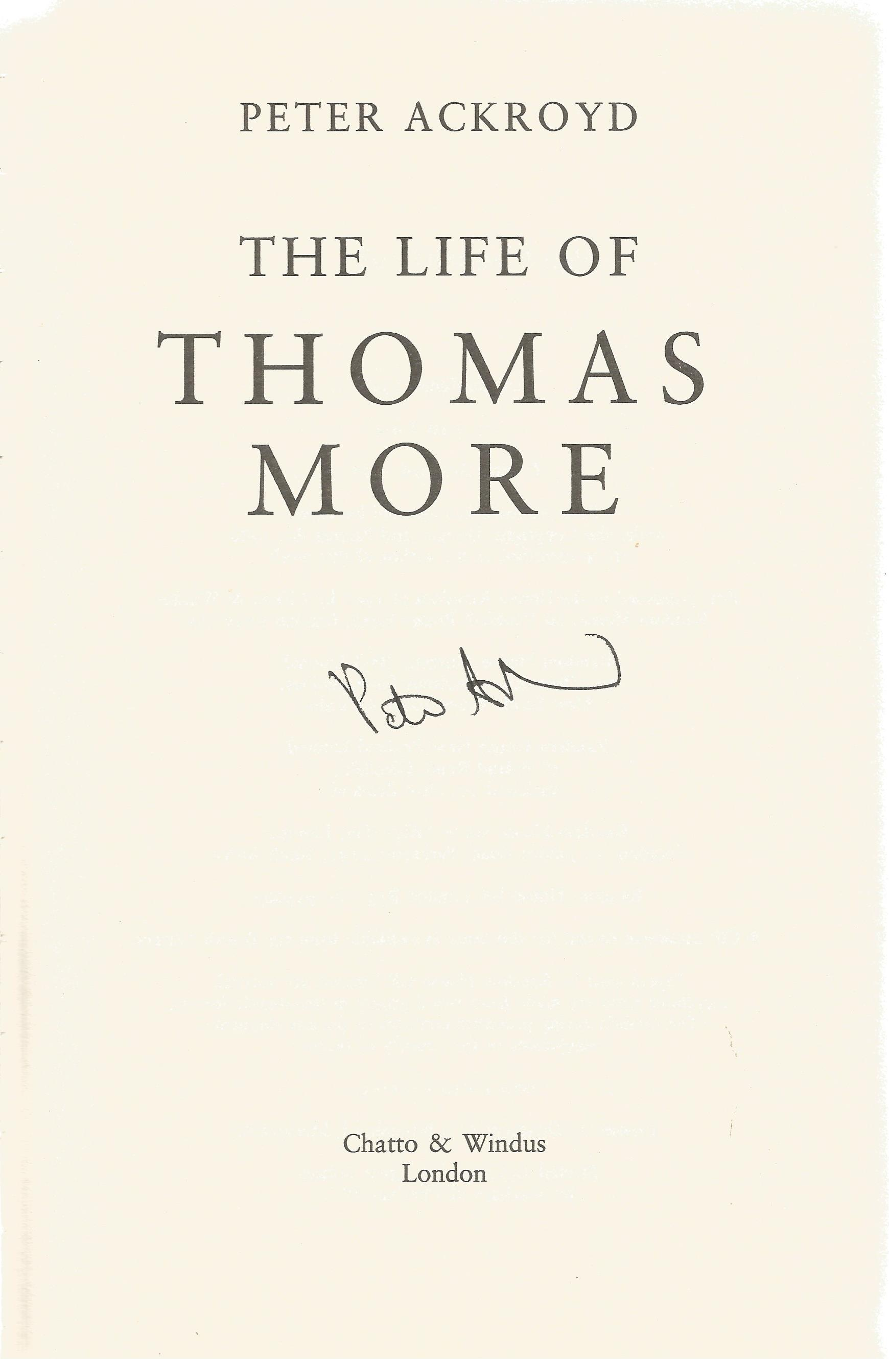 Peter Ackroyd Hardback Book The Life of Thomas More signed by the Author on the Title Page First - Image 2 of 2