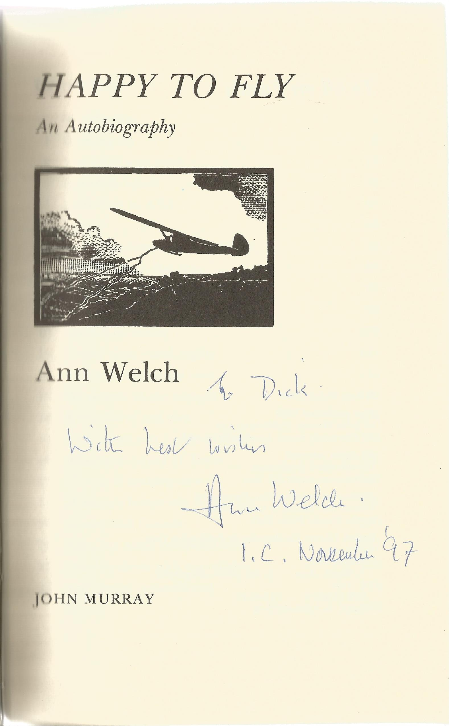 Ann Welch Hardback Book Happy to Fly An Autobiography signed by the Author on the Title Page First - Image 2 of 2