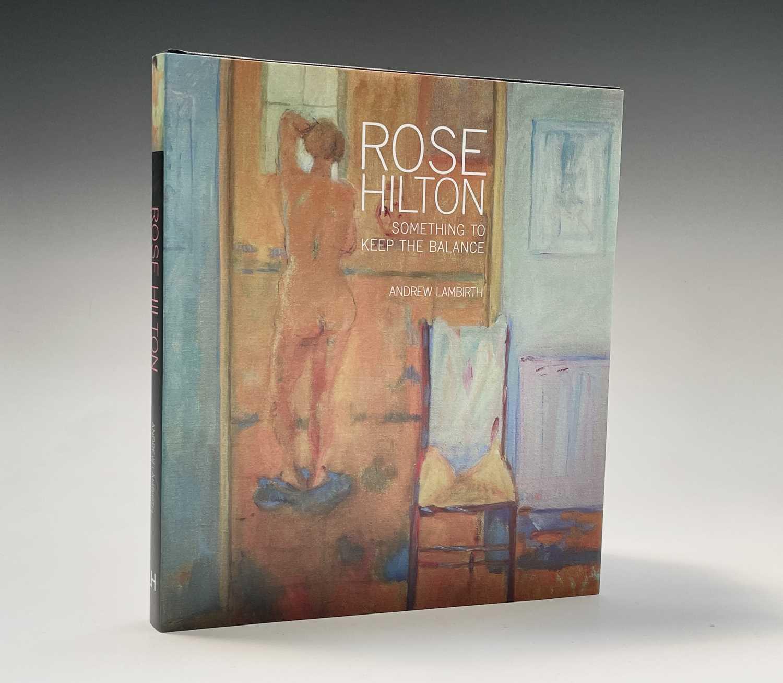 "Rose Hilton - ""Something to keep the Balance"", Andrew Lambirth, first edition, hardback, 2009 Lund"