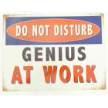 A 21stC metal sign, Genius at work Please Note - we do not make reference to the condition of lots