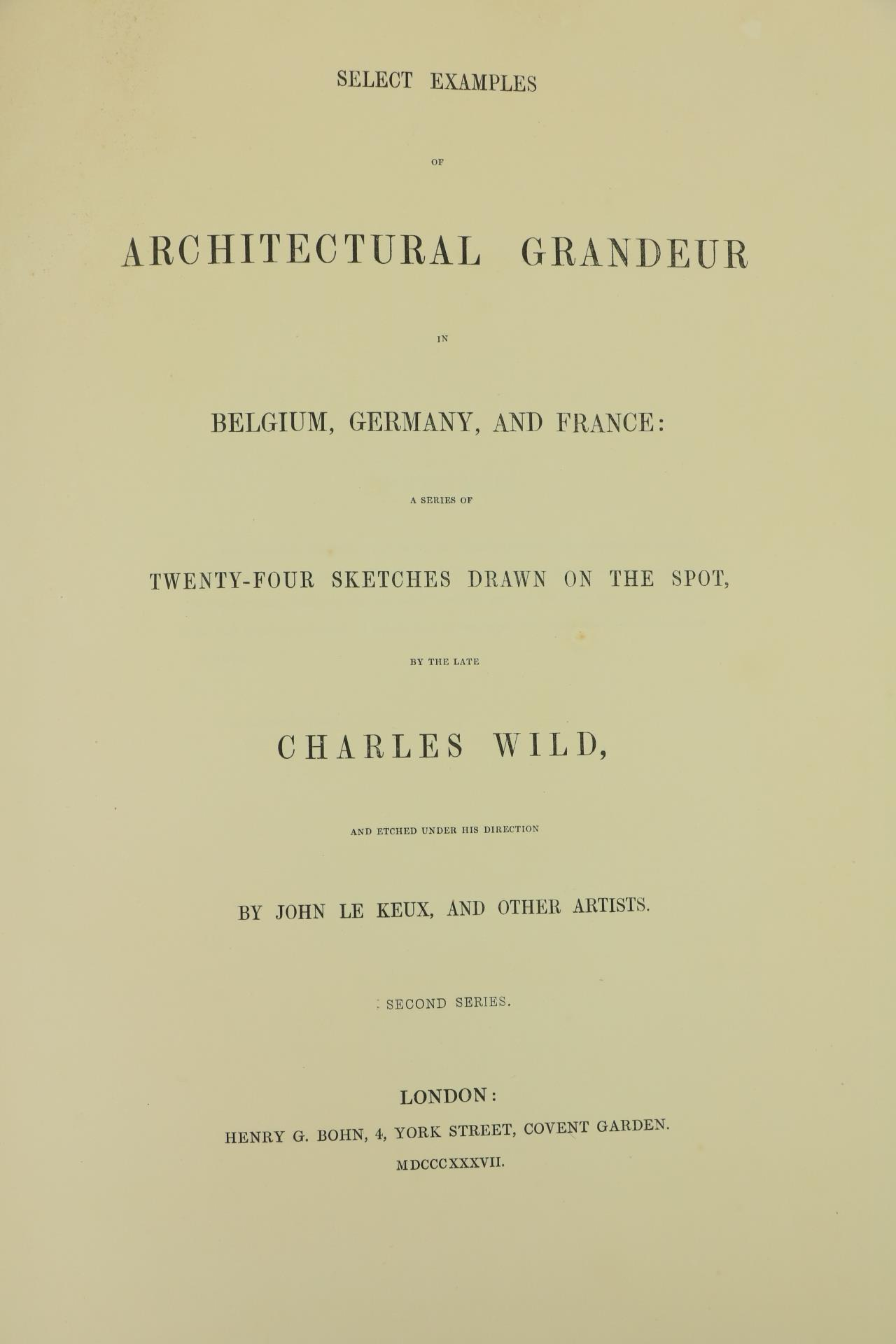 Wild (Charles)ÿSelect Examples of Architectural Grandeur in Belgium, Germany and France, Lg. folio - Image 5 of 6