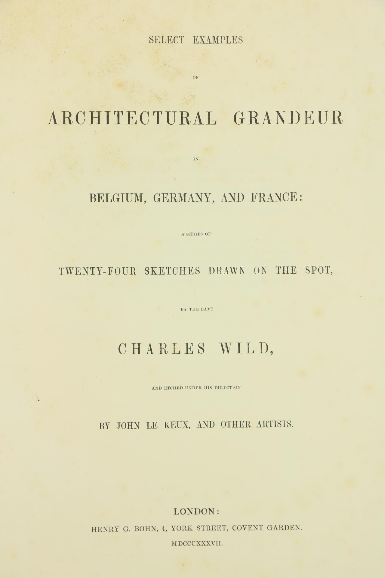 Wild (Charles)ÿSelect Examples of Architectural Grandeur in Belgium, Germany and France, Lg. folio - Image 2 of 6