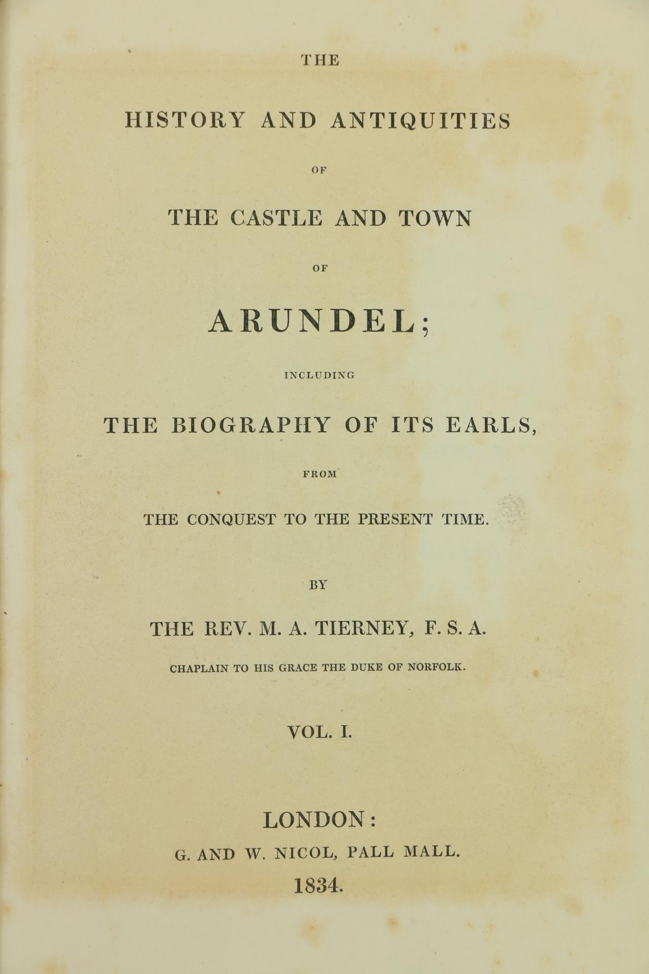 Tierney (Rev. M.A.)ÿTheÿHistory and Antiquities of the Castle and Townÿof Arundel, 2 vols. sm. folio - Image 2 of 3