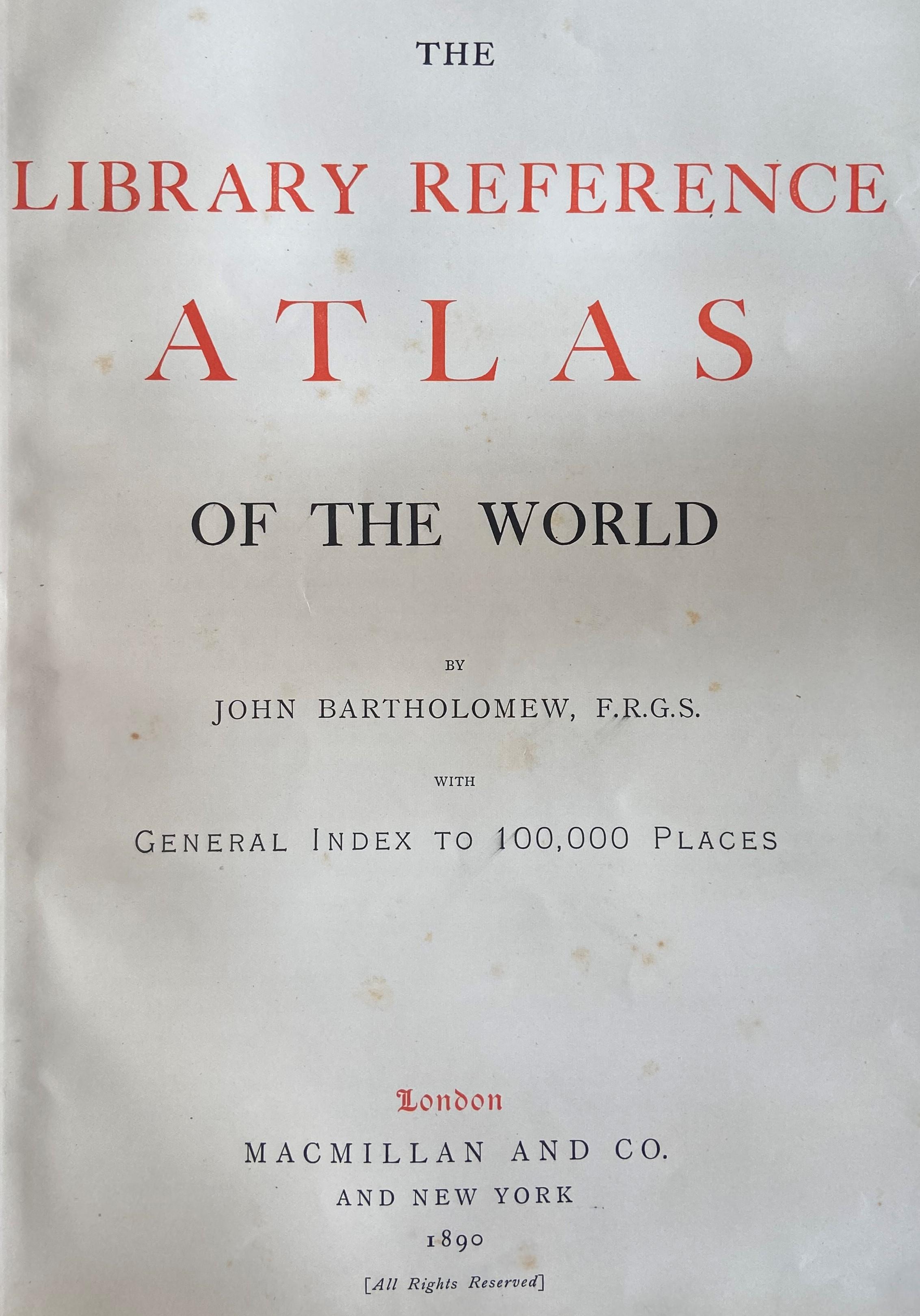 Atlas: Bartholomew (John)The Library Atlas of theWorld, V. lg. folio L. (Macmillan & Co.) 1890.