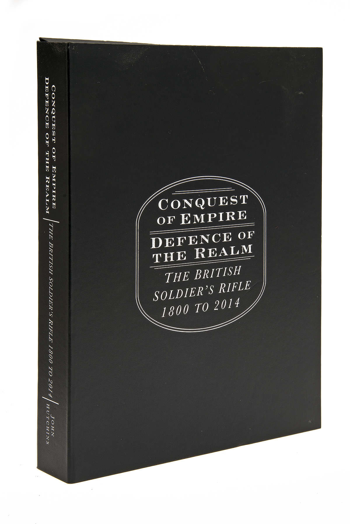 JOHN HUTCHINS 'CONQUEST OF EMPIRE, DEFENCE OF THE REALM. THE BRITISH SOLDIER'S RIFLE 1800 TO