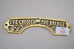"BRASS PLAQUE ""I CROSSED THE BRIDGE"""