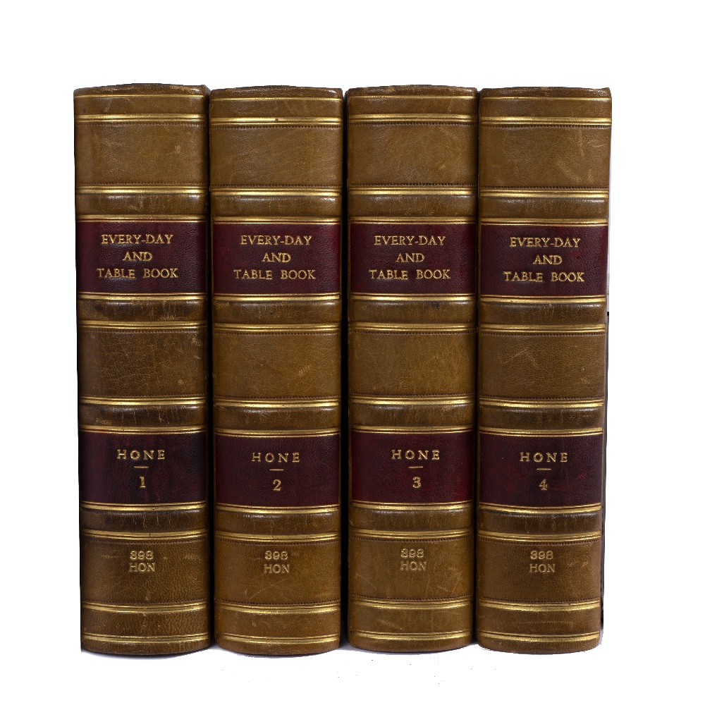 HONE, William, The Every-Day Book and Table Book. 3 vols. 1833-1835. Tegg, London and Vol 4. 'The