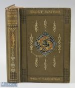 """Armistead, Wilson H – """"Trout Waters Management and Angling"""" 1920 published by A & C Black Ltd,"""
