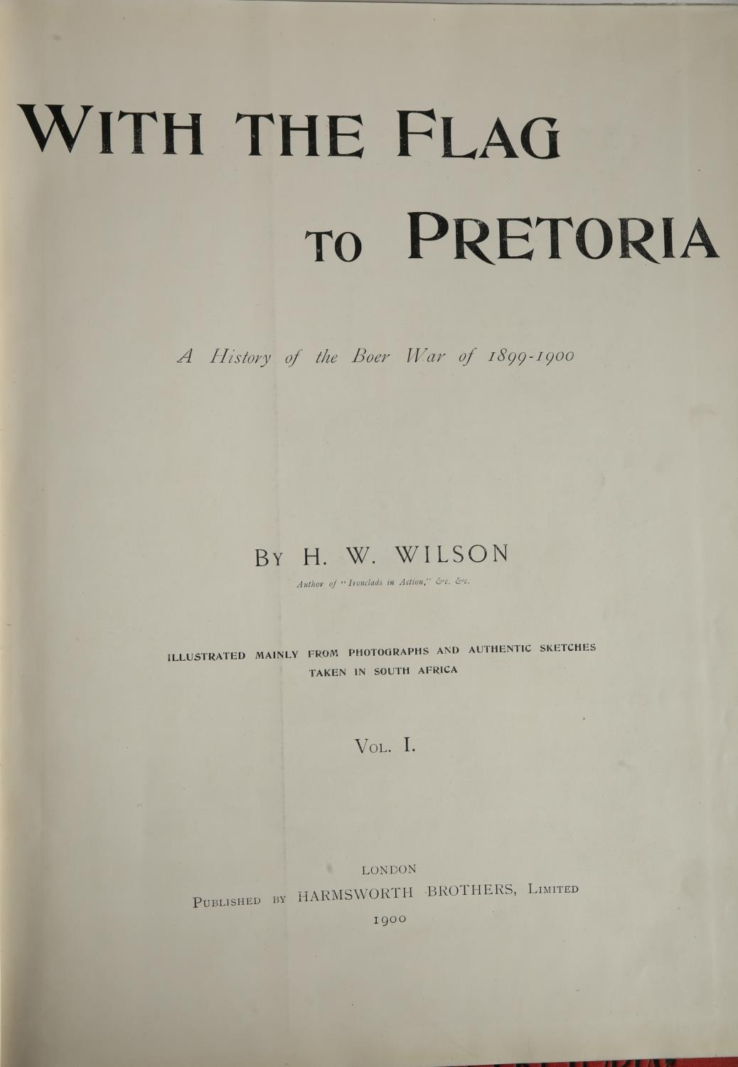Wilson, HW. With the Flag to Pretoria: A History of The Boer War of 1899-1900. Harmsworth - Image 3 of 3
