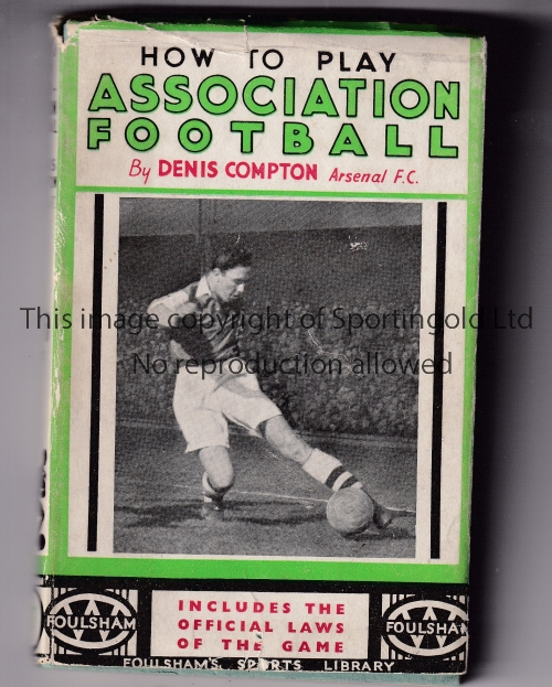 DENIS COMPTON /ARSENAL Small softback book with dust jacket, How To Play Association Football.