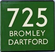 London Transport coach stop enamel E-PLATE for Green Line route 725 destinated Bromley, Dartford.