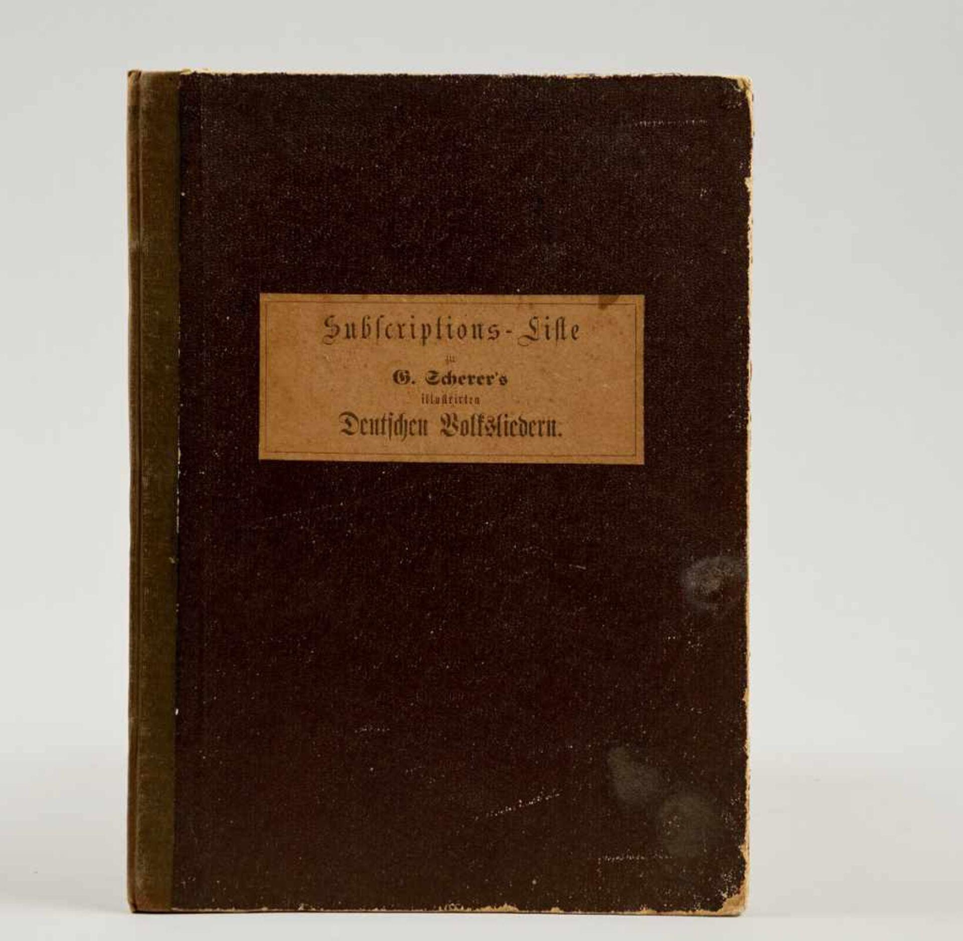 Scherer - Subscriptions-Liste zu G. Scherer's illustrirten Deutschen Volksliedern.